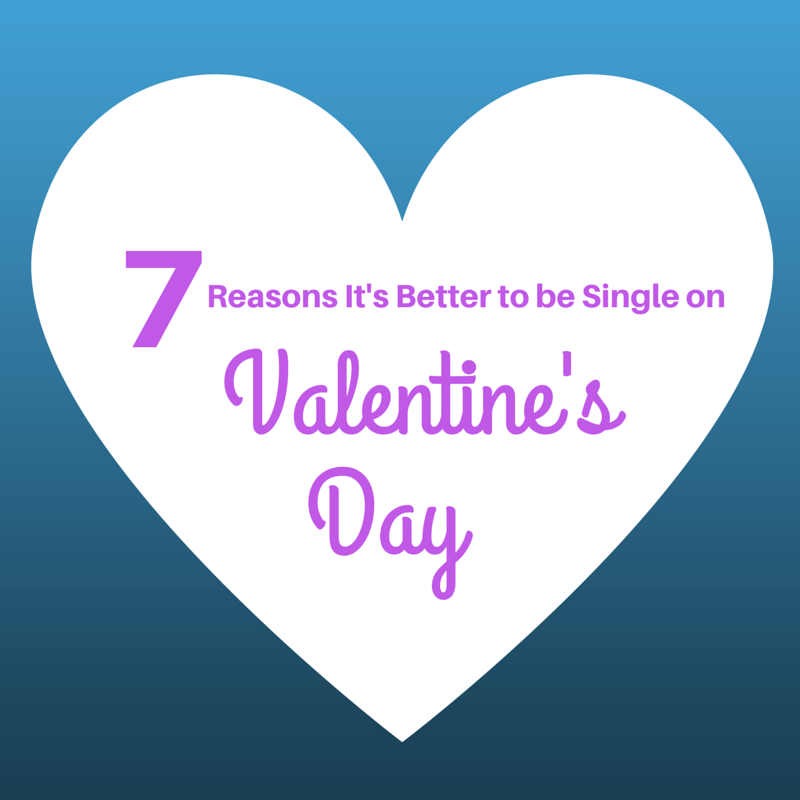 7 reasons why being single on Valentine's Day doesn't suck